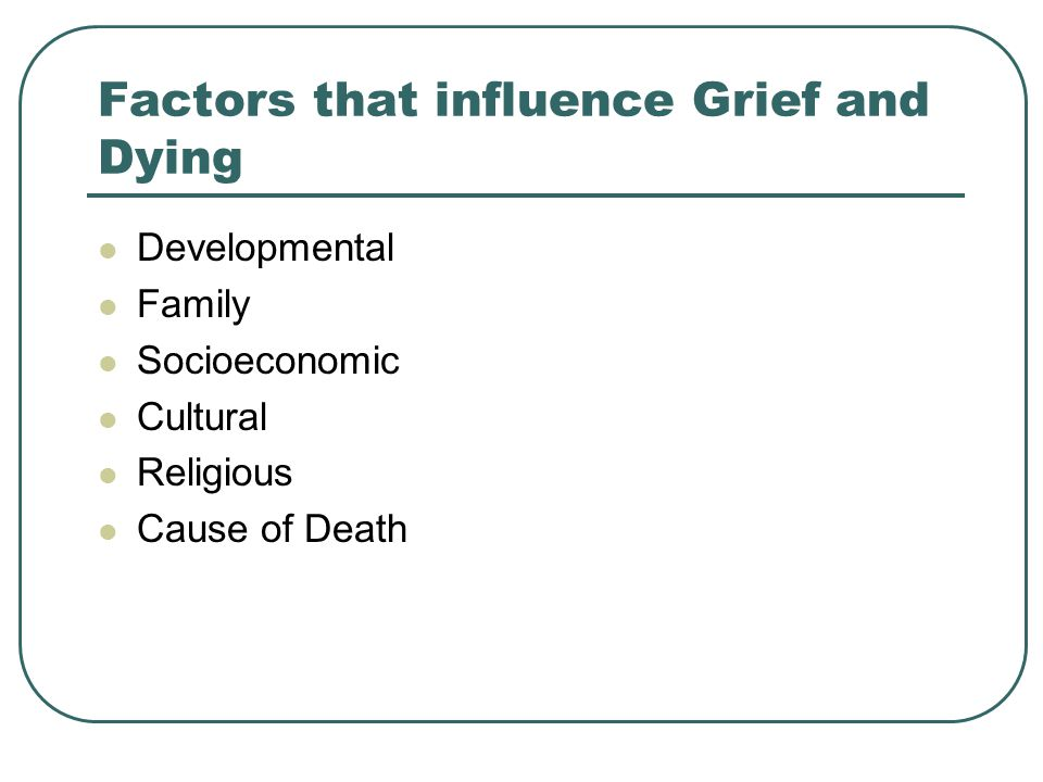 Factors that influence Grief and Dying