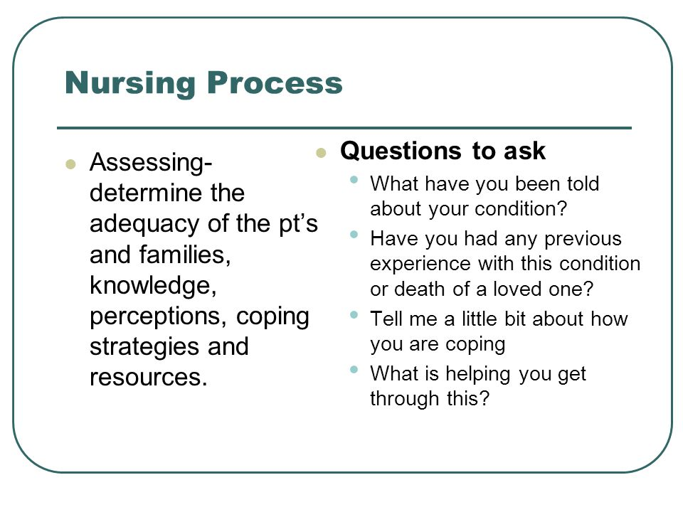 Nursing Process Questions to ask