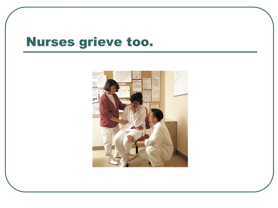 Nurses grieve too.