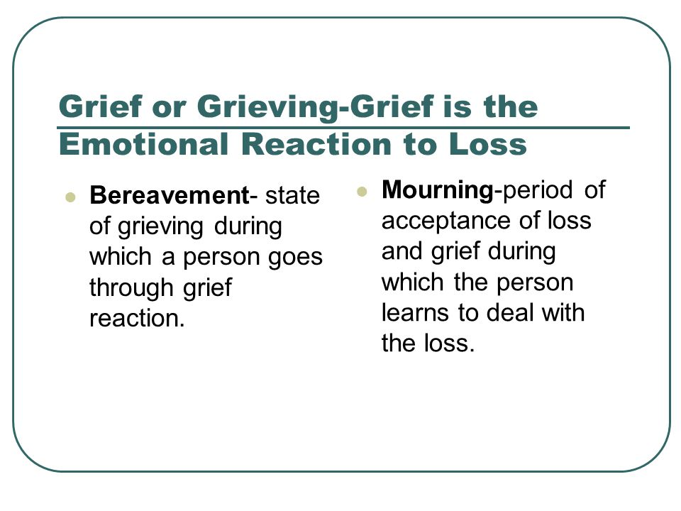 Grief or Grieving-Grief is the Emotional Reaction to Loss