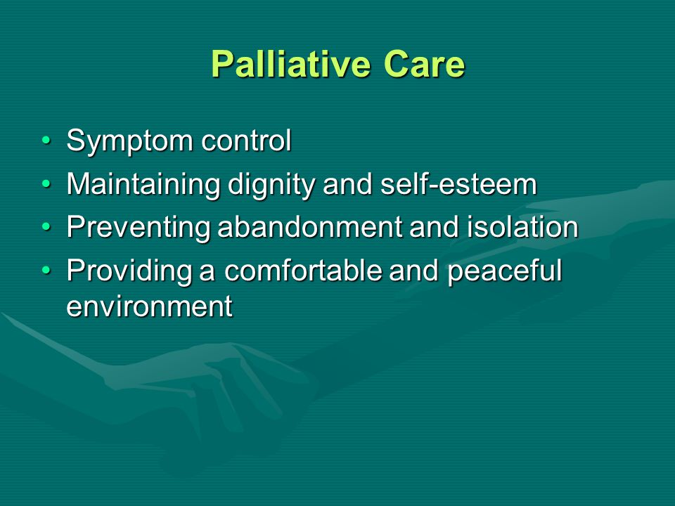 Palliative Care Symptom control Maintaining dignity and self-esteem