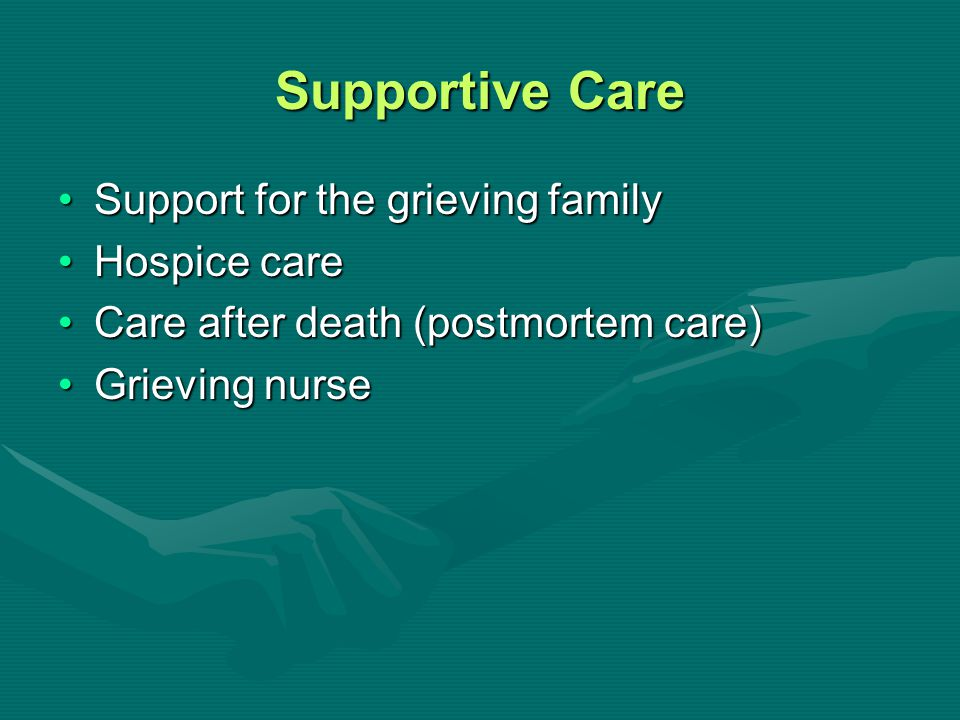 Supportive Care Support for the grieving family Hospice care