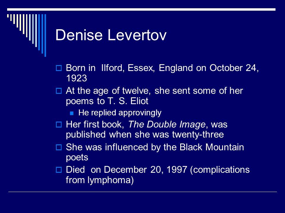 Denise Levertov Born in Ilford, Essex, England on October 24, 1923