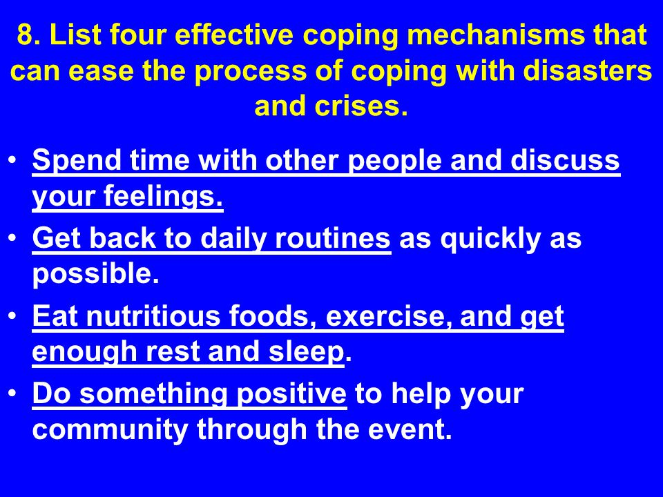 8. List four effective coping mechanisms that can ease the process of coping with disasters and crises.