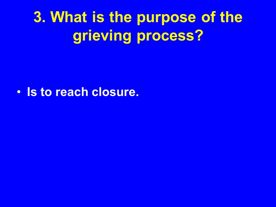 3. What is the purpose of the grieving process