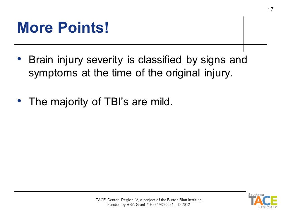 More Points! Brain injury severity is classified by signs and symptoms at the time of the original injury.