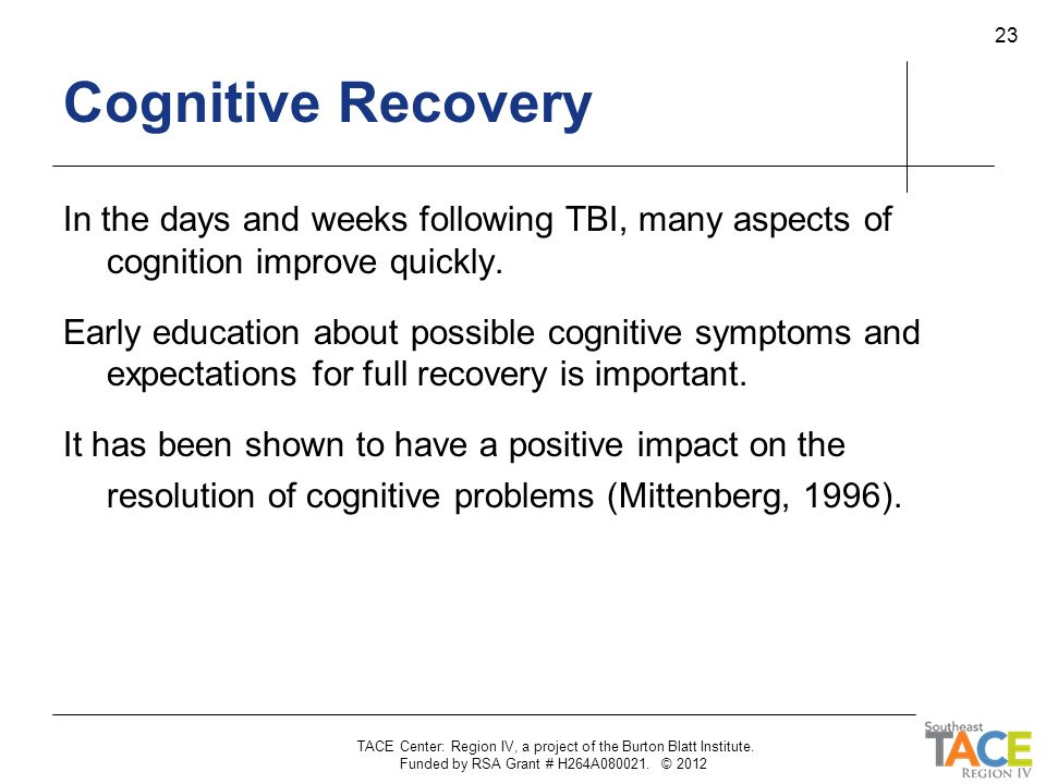 Cognitive Recovery In the days and weeks following TBI, many aspects of cognition improve quickly.