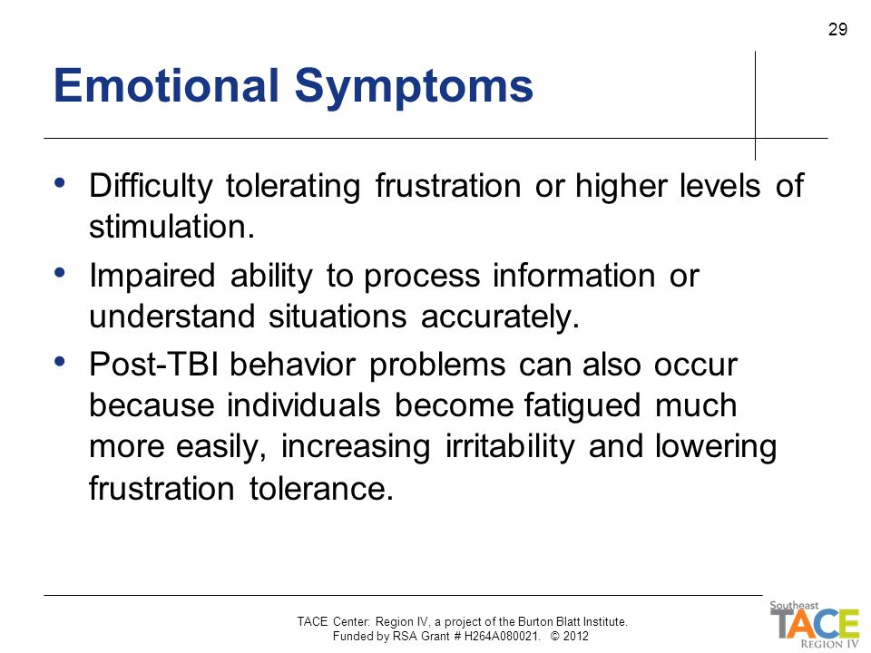 Emotional Symptoms Difficulty tolerating frustration or higher levels of stimulation.