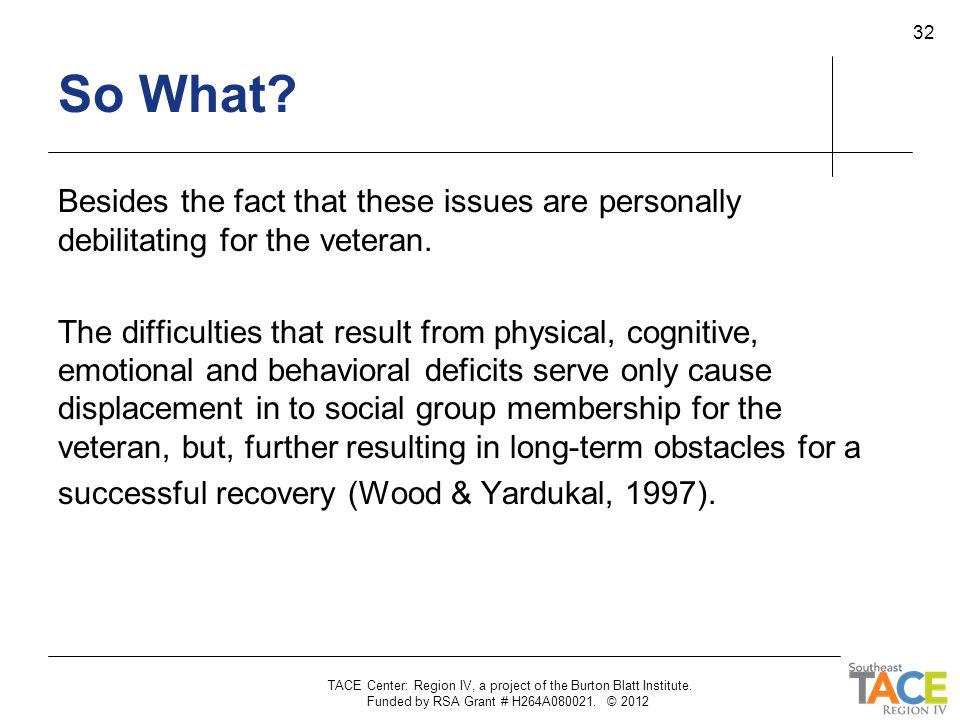 So What Besides the fact that these issues are personally debilitating for the veteran.
