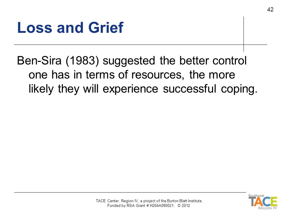 Loss and Grief Ben-Sira (1983) suggested the better control one has in terms of resources, the more likely they will experience successful coping.