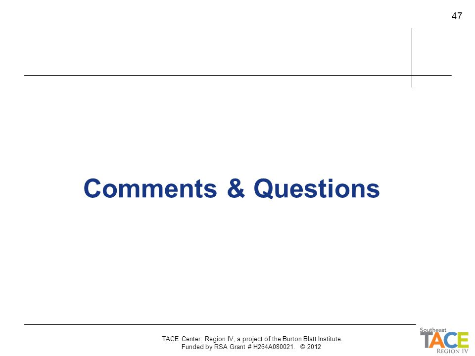 Comments & Questions TACE Center: Region IV, a project of the Burton Blatt Institute.