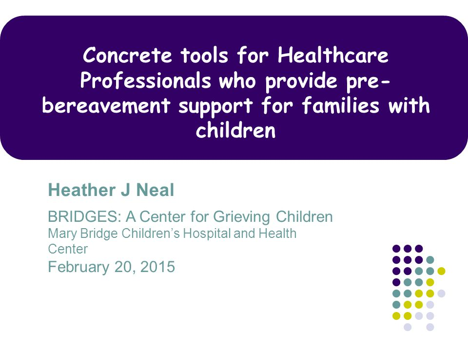 Concrete tools for Healthcare Professionals who provide pre-bereavement support for families with children