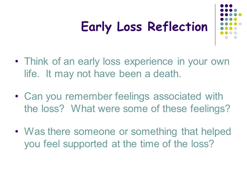 Early Loss Reflection Think of an early loss experience in your own life. It may not have been a death.