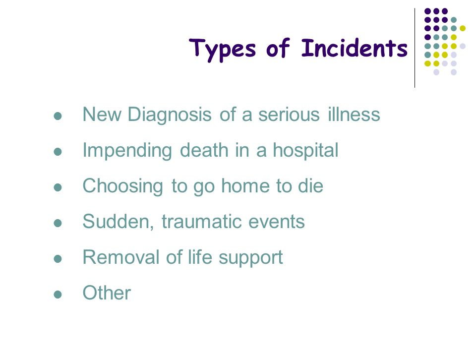 Types of Incidents New Diagnosis of a serious illness