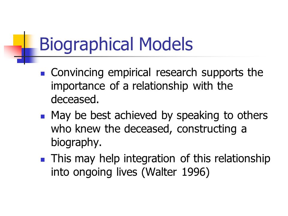 Biographical Models Convincing empirical research supports the importance of a relationship with the deceased.