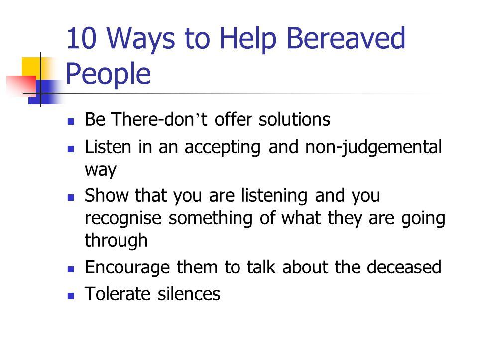 10 Ways to Help Bereaved People