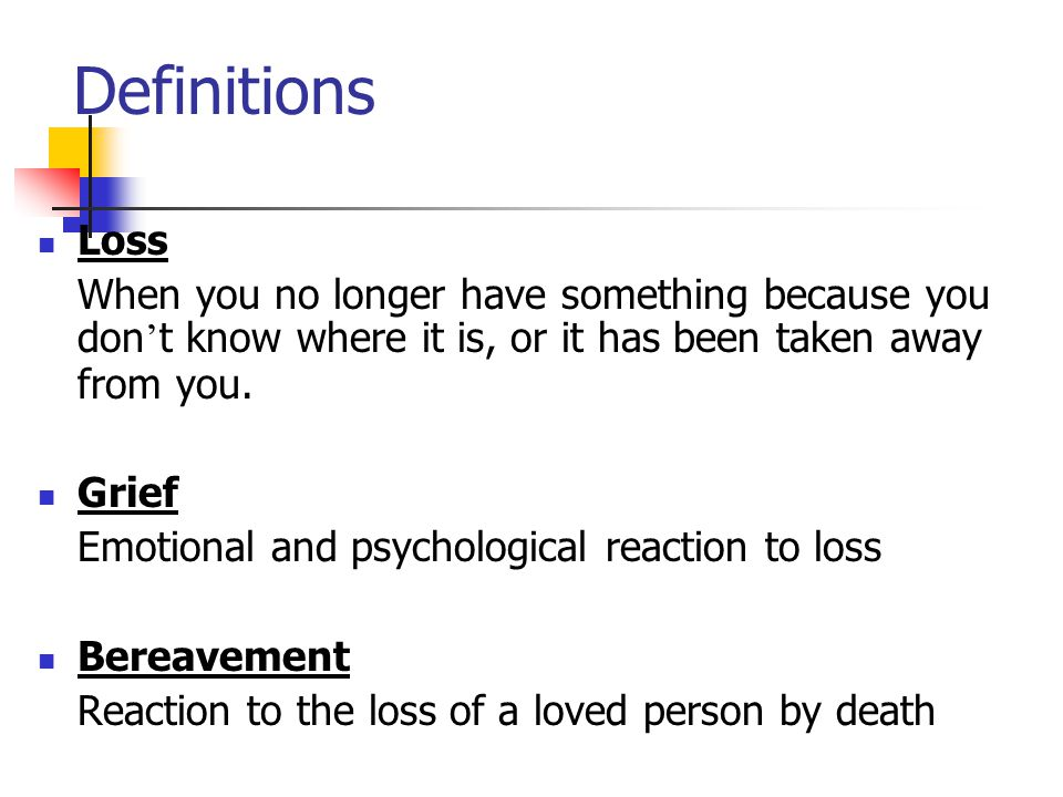 Definitions Loss. When you no longer have something because you don't know where it is, or it has been taken away from you.