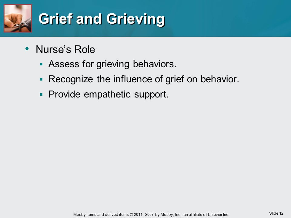 Grief and Grieving Nurse's Role Assess for grieving behaviors.
