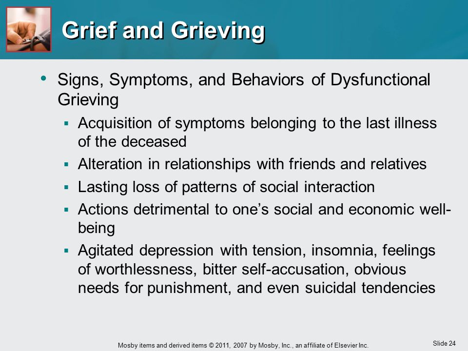 Grief and Grieving Signs, Symptoms, and Behaviors of Dysfunctional Grieving. Acquisition of symptoms belonging to the last illness of the deceased.