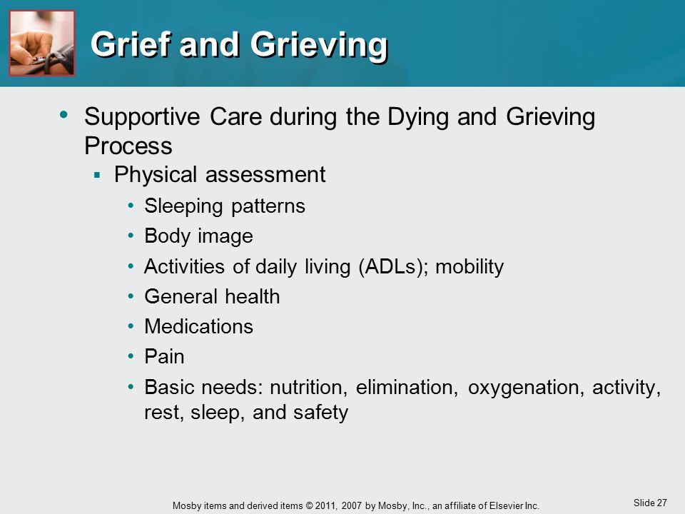 Grief and Grieving Supportive Care during the Dying and Grieving Process. Physical assessment. Sleeping patterns.