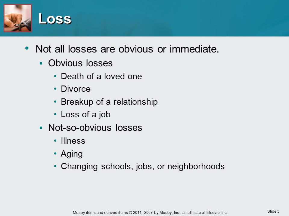 Loss Not all losses are obvious or immediate. Obvious losses