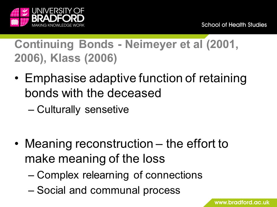 Continuing Bonds - Neimeyer et al (2001, 2006), Klass (2006)