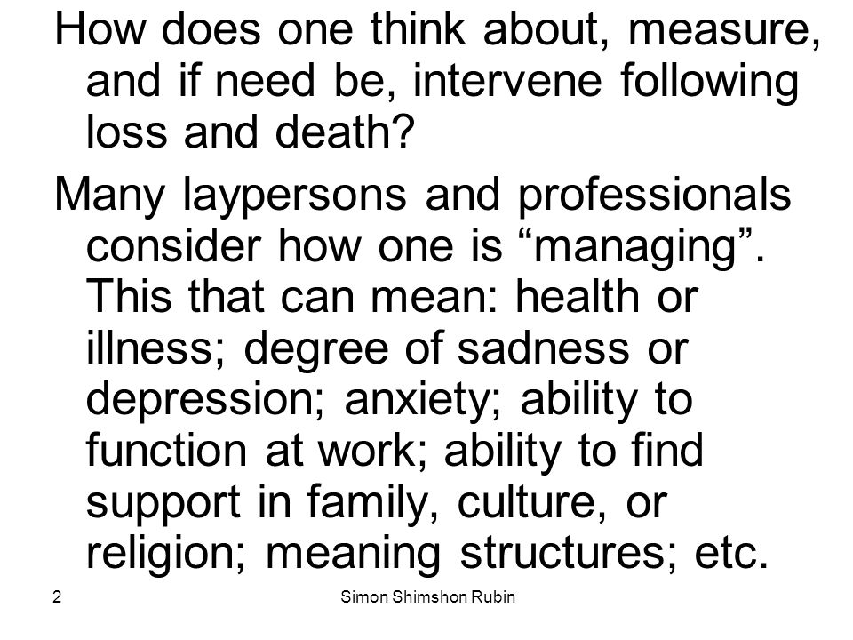 How does one think about, measure, and if need be, intervene following loss and death