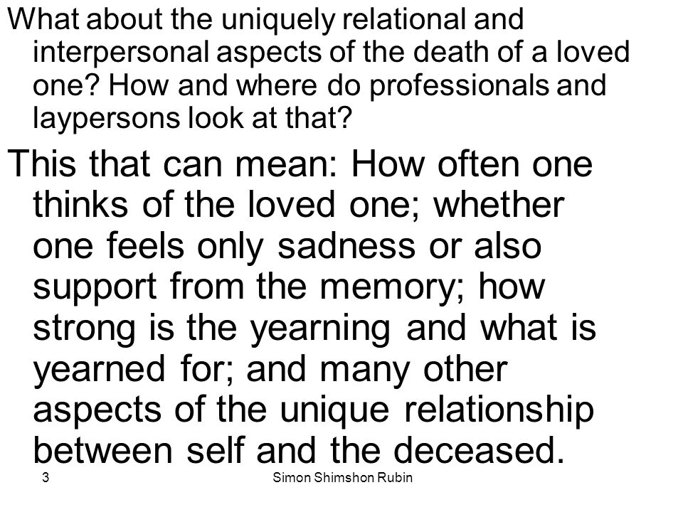 What about the uniquely relational and interpersonal aspects of the death of a loved one How and where do professionals and laypersons look at that