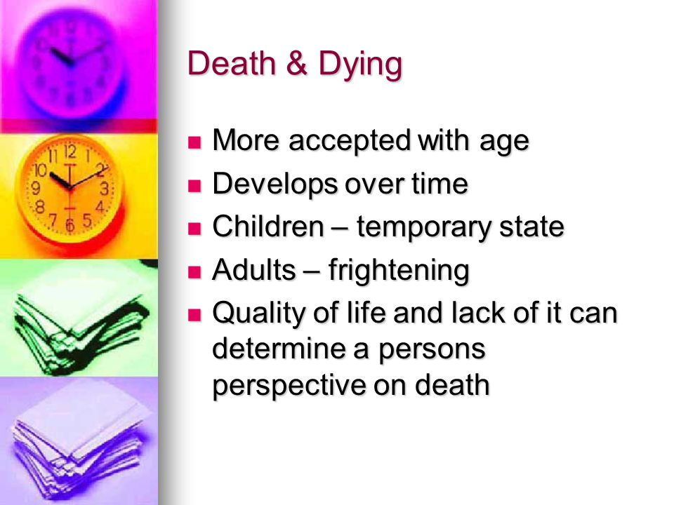 Death & Dying More accepted with age Develops over time