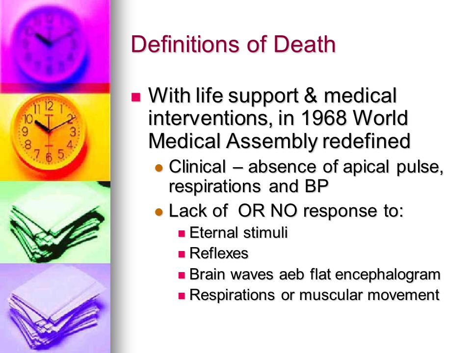 Definitions of Death With life support & medical interventions, in 1968 World Medical Assembly redefined.