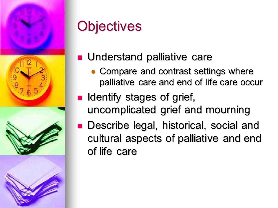 Objectives Understand palliative care