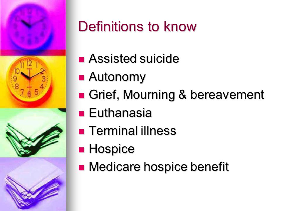 Definitions to know Assisted suicide Autonomy