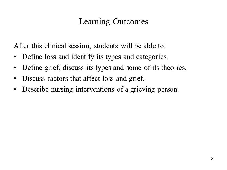 Learning Outcomes After this clinical session, students will be able to: Define loss and identify its types and categories.