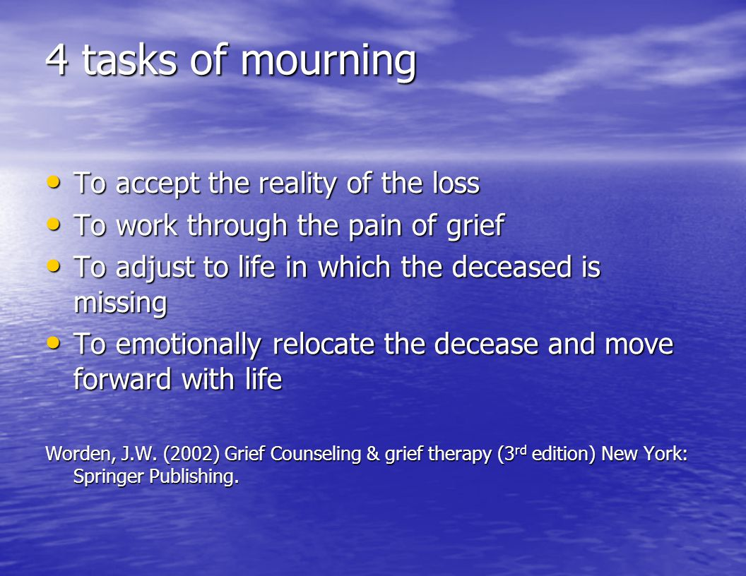 4 tasks of mourning To accept the reality of the loss