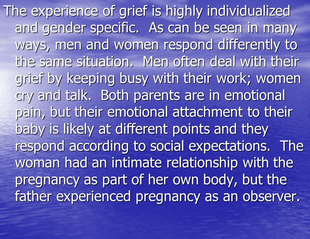 The experience of grief is highly individualized and gender specific
