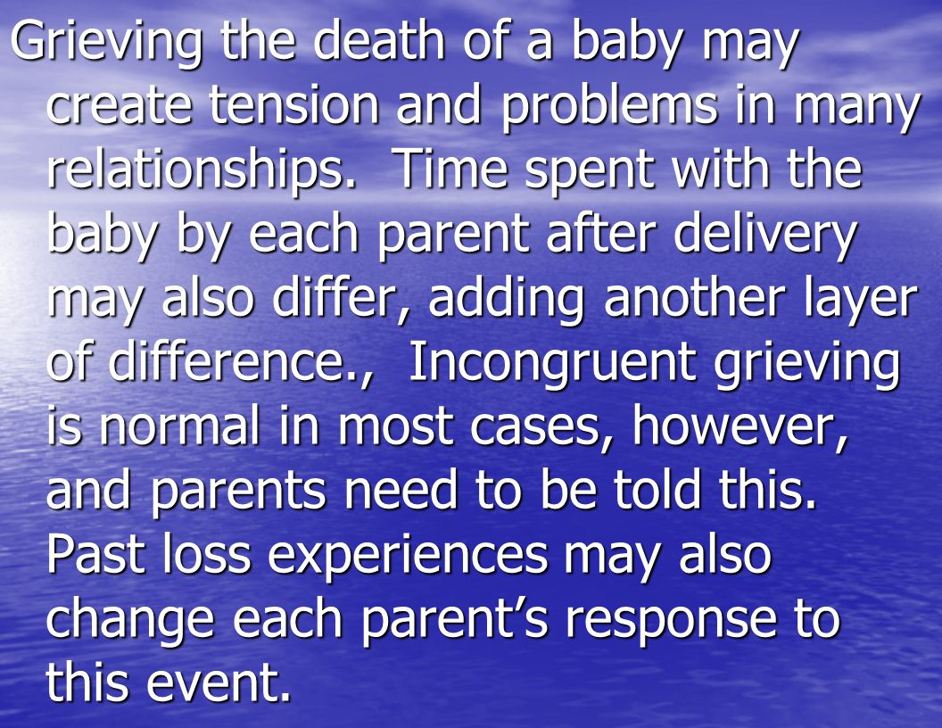 Grieving the death of a baby may create tension and problems in many relationships.