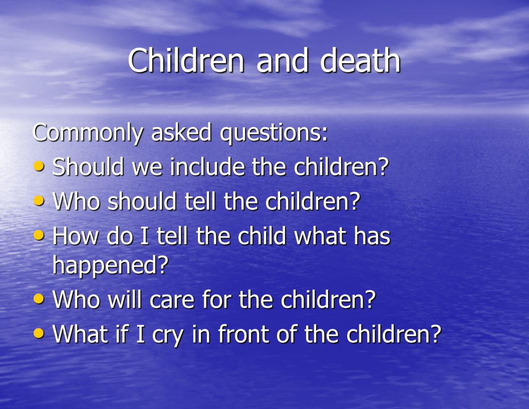 Children and death Commonly asked questions: