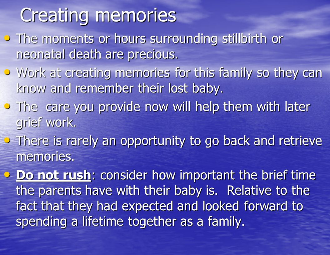Creating memories The moments or hours surrounding stillbirth or neonatal death are precious.