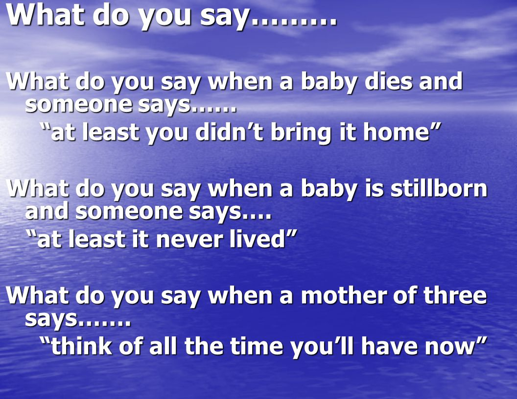 What do you say……… What do you say when a baby dies and someone says……