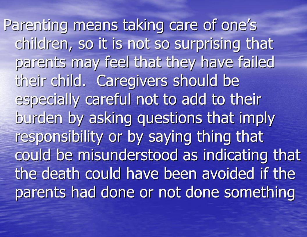 Parenting means taking care of one's children, so it is not so surprising that parents may feel that they have failed their child.