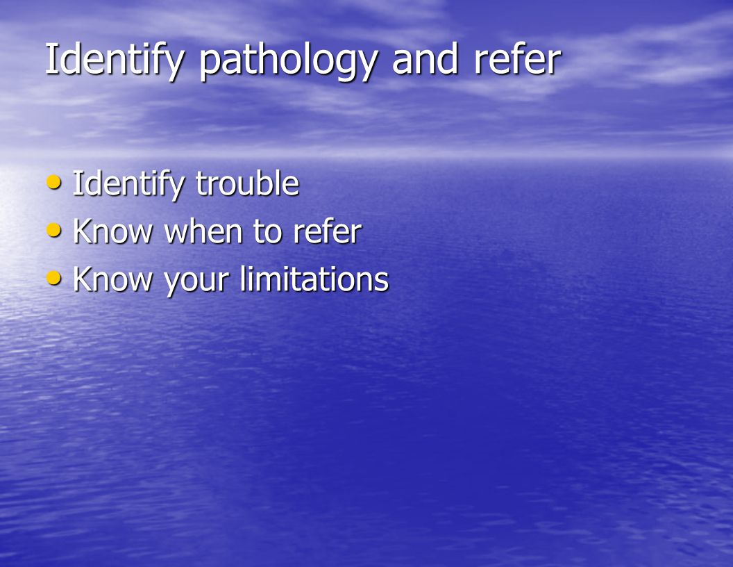 Identify pathology and refer