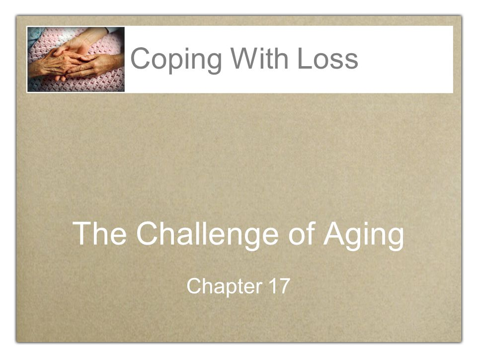 Coping With Loss The Challenge of Aging Chapter 17
