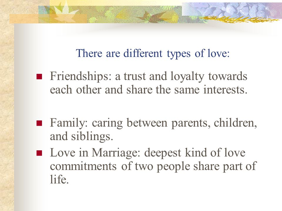 There are different types of love:
