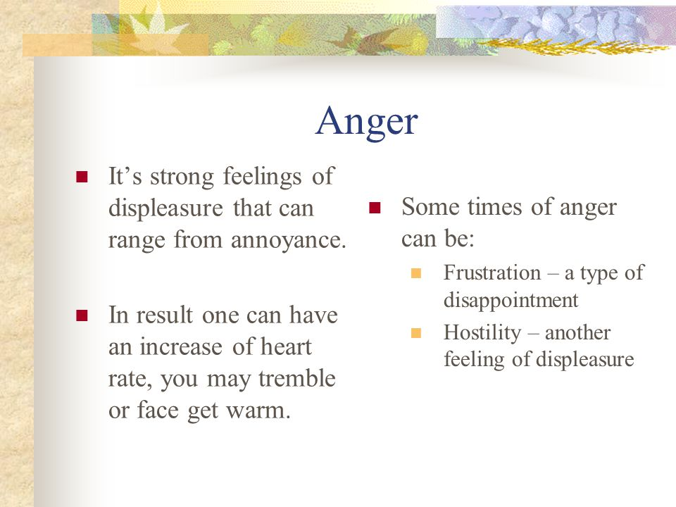 Anger It's strong feelings of displeasure that can range from annoyance.