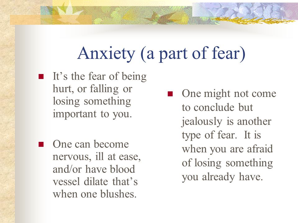 Anxiety (a part of fear)