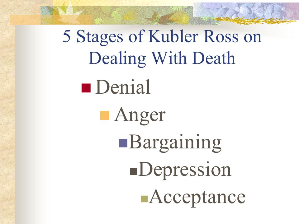 5 Stages of Kubler Ross on Dealing With Death