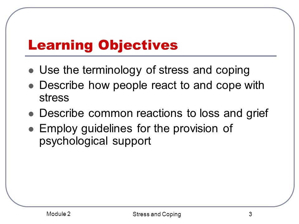 Learning Objectives Use the terminology of stress and coping