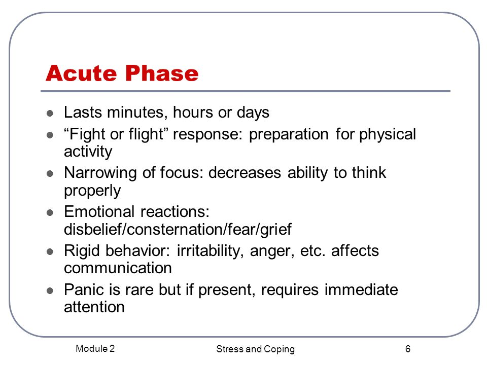 Acute Phase Lasts minutes, hours or days