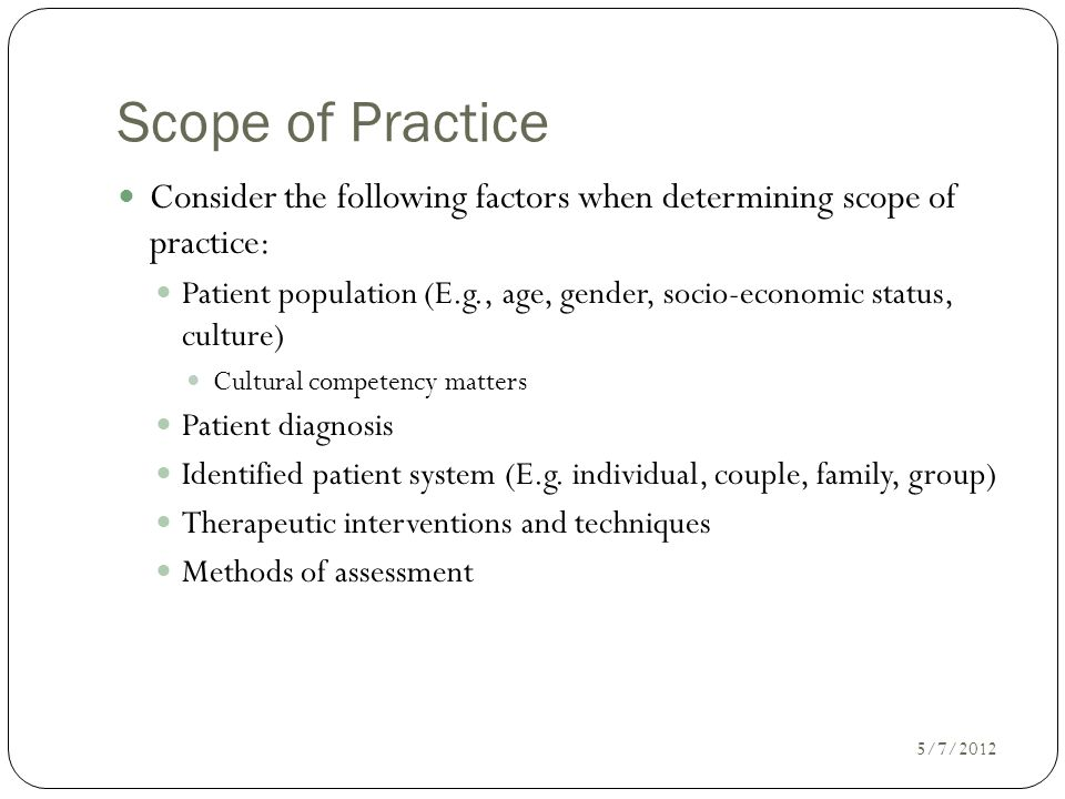 Scope of Practice Consider the following factors when determining scope of practice: