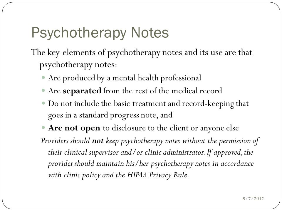 Psychotherapy Notes The key elements of psychotherapy notes and its use are that psychotherapy notes: